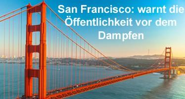 San Francisco warnt die Öffentlichkeit vor dem Dampfen