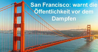 San Francisco startet Kampagne, um die Öffentlichkeit vor dem Dampfen zu warnen