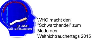 """WHO macht den """"Schwarzhandel"""" zum Motto des Weltnichtrauchertags 2015"""