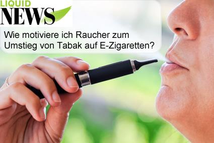 Wie motiviere ich Raucher zum Umstieg von Tabak auf E-Zigaretten?